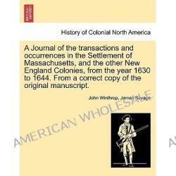 A Journal of the Transactions and Occurrences in the Settlement of Massachusetts, and the Other New England Colonies, fr