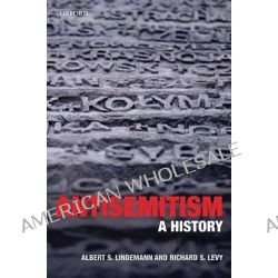 Antisemitism, A History by Albert S. Lindemann, 9780199235025.