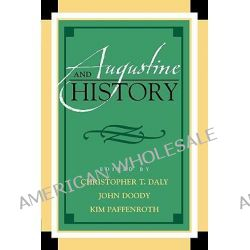 Augustine and History by Christopher T. Daly, 9780739122716.