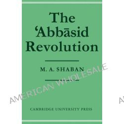 'Abbasid Revolution by M. A. Shaban, 9780521295345.