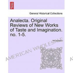 Analecta. Original Reviews of New Works of Taste and Imagination. No. 1-5. by Anonymous, 9781241314064.