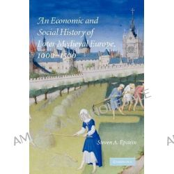 An Economic and Social History of Later Medieval Europe, 1000-1500 by Steven A. Epstein, 9780521706537.