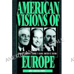 American Visions of Europe, Franklin D. Roosevelt, George F. Kennan, and Dean G. Acheson by John Lamberton Harper, 9780521566285.