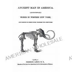 Ancient Man in America Including Works in Western New York by M.D. Frederick Larkin, 9781601354860.
