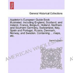 Appleton's European Guide Book Illustrated. Including England, Scotland, and Ireland, France, Belgium, Holland, Northern