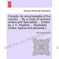 Canada. an Encyclop Dia of the Country ... by a Corps of Eminent Writers and Specialists ... Edited by J. C. Hopkins ...
