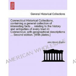 Connecticut Historical Collections, Containing a General Collection of Interesting Facts ... Relating to the History and