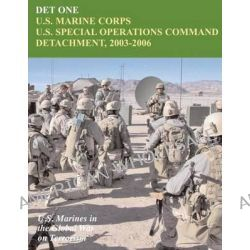 Det One, U.S. Marine Corps U.S. Special Operations Command Detachment, 2003 - 2006: U.S. Marines in the Global War on Terrorism by John P Piedmont, 9781470095321.