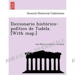 Diccionario Histo Rico-Poli Tico de Tudela. [With Map.] by Jose Mari a Yangu as y Miranda, 9781249006886.
