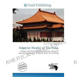 Emperor Houfei of Liu Song by Aaron Philippe Toll, 9786200882882.