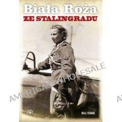 Biała Róża ze Stalingradu - Bill Yenne