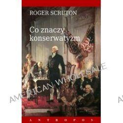 Co znaczy konserwatyzm - Roger Scruton