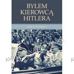 Byłem kierowcą Hitlera - Erich Kempka