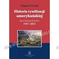 Historia cywilizacji amerykańskiej, t 2: Era sprzecznosci 1787-1865 - Zbigniew Lewicki