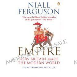 Empire, How Britain Made the Modern World by Niall Ferguson, 9780141007540.