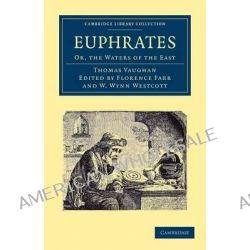 Euphrates, Or, the Waters of the East by Thomas Vaughan, 9781108044226.