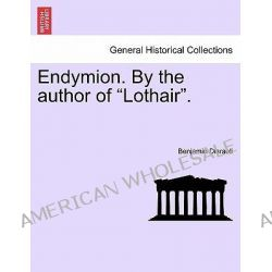 """Endymion. by the Author of """"Lothair."""" by Benjamin Disraeli, 9781240896455."""