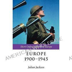 Europe 1900-1945, Short Oxford History of Europe Ser. by Julian Jackson, 9780199244287.