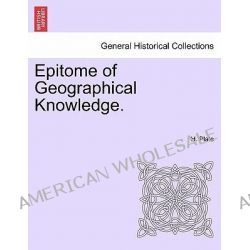 Epitome of Geographical Knowledge. by H Plate, 9781241508104.