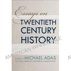 Essays on Twentieth Century History by Michael Adas, 9781439902707.