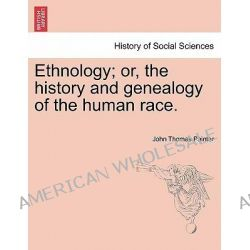 Ethnology; Or, the History and Genealogy of the Human Race. by John Thomas Painter, 9781240906253.