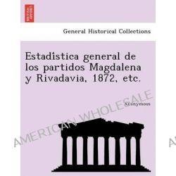 Estadi Stica General de Los Partidos Magdalena y Rivadavia, 1872, Etc. by Anonymous, 9781241762667.