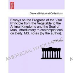Essays on the Progress of the Vital Principle from the Vegetable to the Animal Kingdoms and the Soul of Man, Introductor