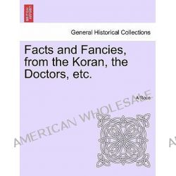 Facts and Fancies, from the Koran, the Doctors, Etc. by A Rose, 9781241044961.