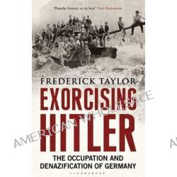 Exorcising Hitler, The Occupation and Denazification of Germany by Frederick Taylor, 9781408822128.