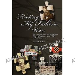 Finding My Father's War, Revelations from the Red Cross Diary of an American POW in Nazi Germany by Professor Robert H Miller, 9781439250532. Po angielsku