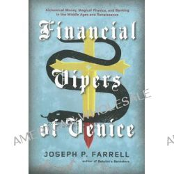 Financial Vipers of Venice, Alchemical Money, Magical Physics, and Banking in the Middle Ages and Renaissance by Joseph P. Farrell, 9781936239733. Po angielsku