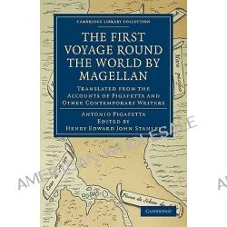 First Voyage Round the World by Magellan, Translated from the Accounts of Pigafetta and Other Contemporary Writers by Antonio Pigafetta, 9781108011433. Po angielsku