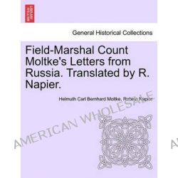 Field-Marshal Count Moltke's Letters from Russia. Translated by R. Napier. by Helmuth Carl Bernhard Moltke, 9781240931361. Po angielsku