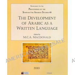 The Development of Arabic as a Written Language 2010: v. 40, Supplement to the Proceedings of the Seminar for Arabian Studies by M.C.A Macdonald, 9781905739349.