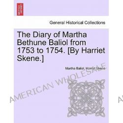 The Diary of Martha Bethune Baliol from 1753 to 1754. [By Harriet Skene.] by Martha Baliol, 9781241362867.