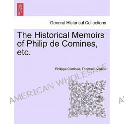 The Historical Memoirs of Philip de Comines, Etc. by Philippe Comines, 9781241594411.