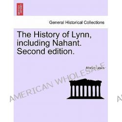 The History of Lynn, Including Nahant. Second Edition. by Alonzo Lewis, 9781241506308.