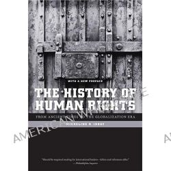 The History of Human Rights, From Ancient Times to the Globalization Era by Micheline R. Ishay, 9780520256415.