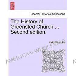 The History of Greensted Church ... Second Edition. by Philip William Ray, 9781241063580.