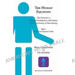The Human Equation, The Constant in Human Development from Pre-Literacy to Post-Literacy -- Book 1 The Human Equation Toolkit by Wayne Constantineau, 9781926645346.