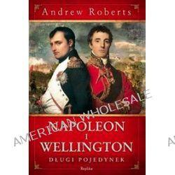 Napoleon i Wellington. Długi pojedynek - Andrew Roberts