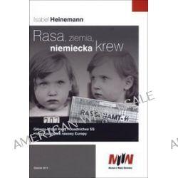 Rasa, ziemia, niemiecka krew. Główny Urząd Rasy i Osadnictwa SS i nowy porządek rasowy Europy - Isabel Heinemann