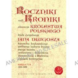 Roczniki czyli kroniki sławnego Królestwa Polskiego. Księga VII-VIII: 1241-1299 - Jan Długosz