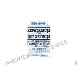 Repatriacja czy deportacja-Przesiedlenie Ukraińców z Polski do USSR 1944-1946 - tom 2 - Dokumenty