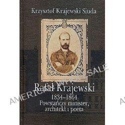 Rafał Krajewski 1834-1864. Powstańczy minister, architekt i poeta - Krzysztof Krajewski Siuda
