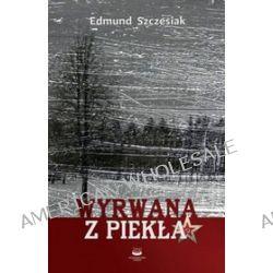 Wyrwana z piekła - Edmund Szczesiak