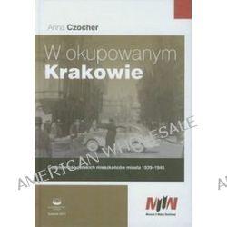 W okupowanym Krakowie - Anna Czocher