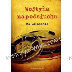 Wojtyła na podsłuchu - Marek Lasota