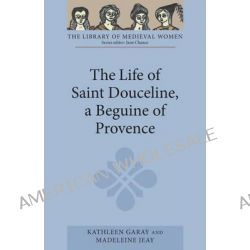 The Life of Saint Douceline, a Beguine of Provence: Translated from the Occitan with Introduction, Notes and Interpretiv Po angielsku