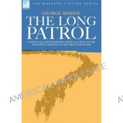 The Long Patrol - A Novel of Light Horsemen from Gallipoli to the Palestine Campaign of the First World War, A Novel of  Po angielsku